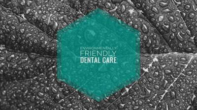 Environmnentally Friendly Dental Care